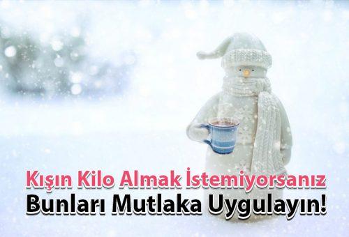 Kışın Kilo Almak İstemiyorsanız Bunları Mutlaka Uygulayın!