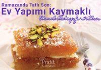 Ramazanda Tatlı Son: Ev Yapımı Kaymaklı Karamelli Şerbetli Ekmek Kadayıfı Tatlısı